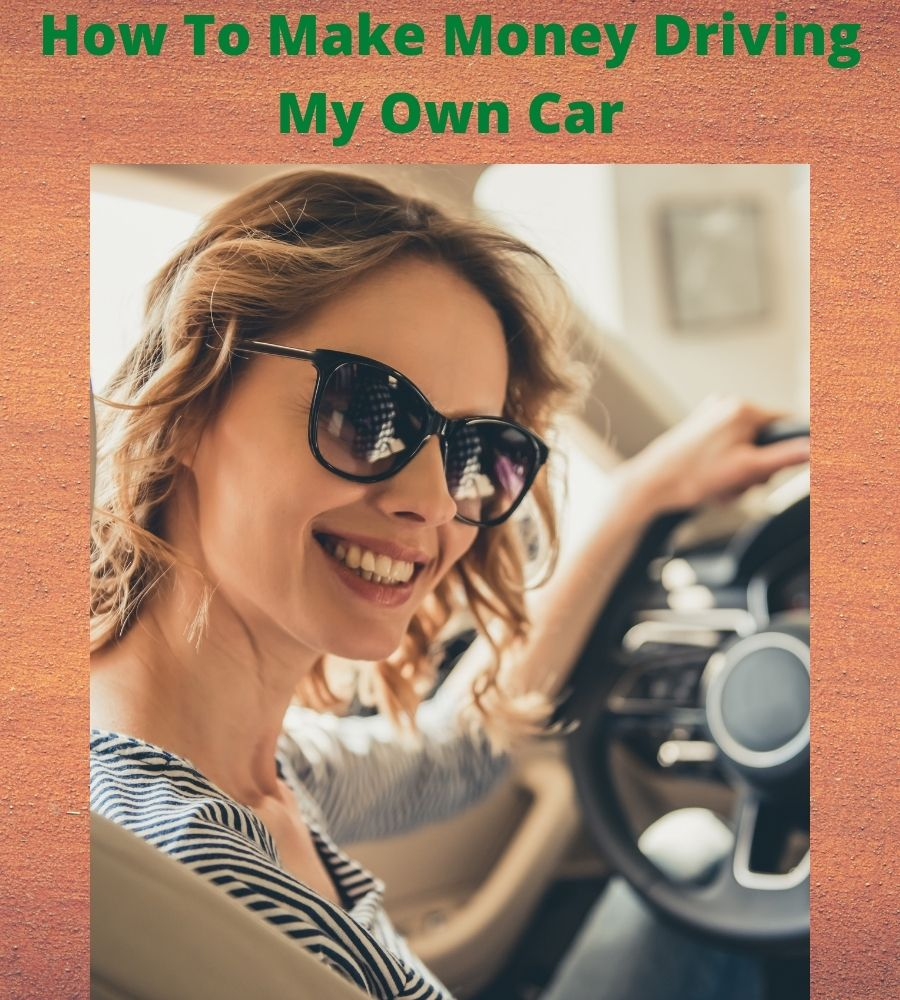 How to make money driving my own car